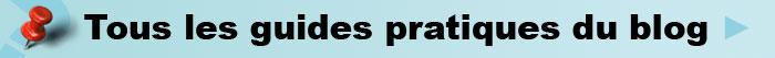 tous les guides pratiques du blog